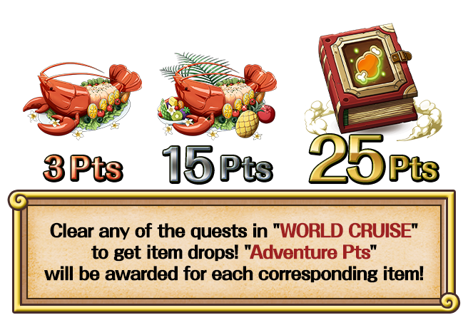 "Clear any of the quests in ""WORLD CRUISE"" to get item drops! ""Adventure Pts"" will be awarded for each corresponding item!"