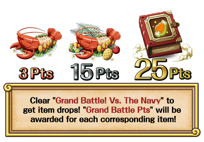 "Clear ""Grand Battle! Vs. The Navy"" to get item drops! ""Grand Battle Pts"" will be awarded for each corresponding item!"